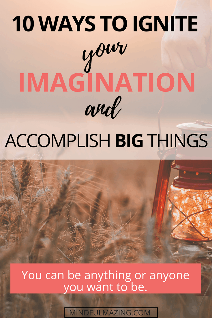 The reality is you can be anyone or anything you want to be. It just takes a pinch of confidence and a spoonful of imagination. This article details ten ways to ignite your imagination.