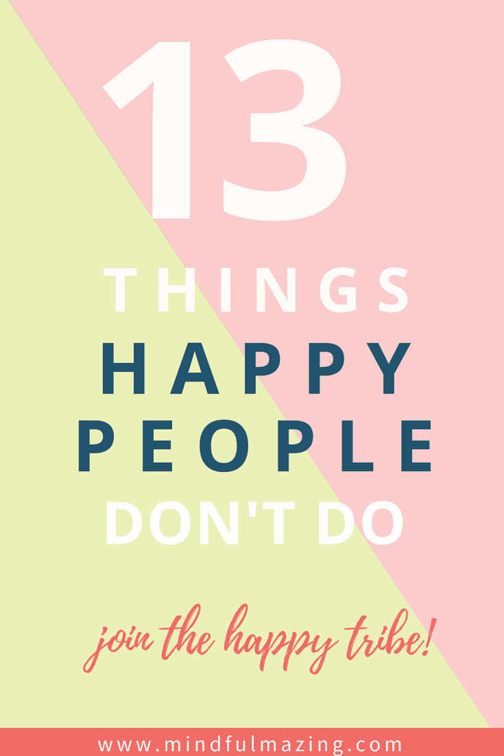 Happy people are intoxicating and infectious, and they have a lot of great habits, but below are 10 things happy people don't do. Number eleven is my favorite, happy people don't focus on..... #HappyPeople #HappyLife #HappinessQuotes