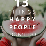 Oftentimes being happy is just a matter of letting go of bad habits and thought patterns that are weighing us down. Here are 10 things happy people never do!
