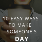 Wouldn't you like to be called joy spreader, spirit lifter, and mood elevator? Here are 10 simple ways to make someone's day.