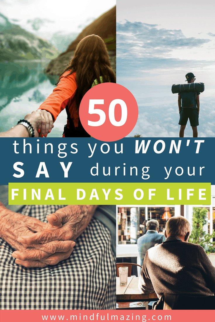50 things you won't say during your final days of life that will give you some perspective today.