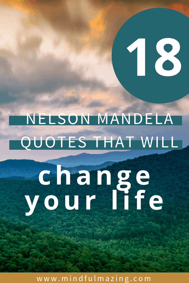 Here is a list of 18 inspirational Nelson Mandela quotes that will change your life. Nelson Mandela was possibly one of the most influential people who ever lived. Nelson Mandela Inspiration