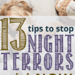 I'm here to tell you 13 tips to stop night terros in children in their tracks. Sleep terrors are horrible, but there are things we can do.